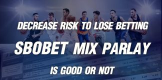 Does the decrease risk to lose betting in Sbobet Mix Parlay is good or not?